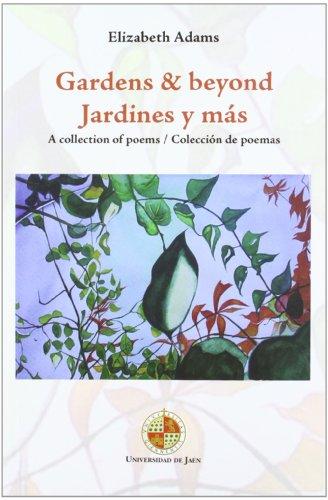 Gardens & beyond / Jardines y más: A collection of poems / Colección de poemas (Desde Jaén) por Elizabeth Anne Adams