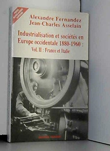 INDUSTRIALISATION ET SOCIETES EN EUROPE OCCIDENTALE 1880-1960. Volume 2, France et Italie