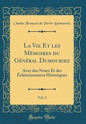 La Vie Et les Mémoires du Général Dumouriez, Vol. 3: Avec des Notes Et des Éclaircissemens Historiques (Classic Reprint)