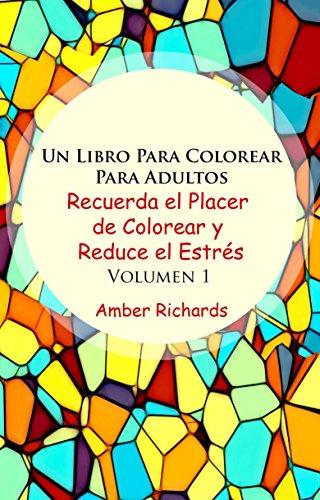Un Libro Para Colorear Para Adultos Recuerda el Placer de Colorear y Reduce el Estrés Volumen 1 por Amber Richards