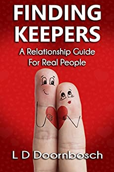 Finding Keepers: A Relationship Guide for Real People by [Doornbosch, L D]