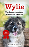 Wylie: The Brave Street Dog Who Never Gave Up (English Edition)