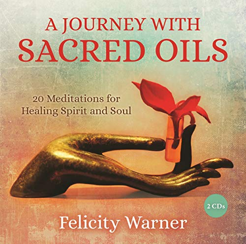 A Journey with Sacred Oils: 20 Meditations for Healing Spirit and Soul