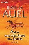 Ayla und der Stein des Feuers: Ayla 5 (Kinder Der Erde / Earth's Children) - Jean M. Auel