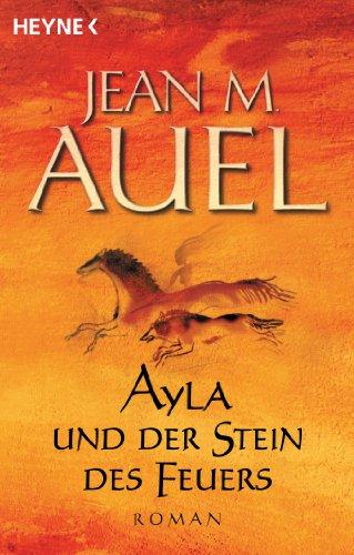 Ayla und der Stein des Feuers: Ayla 5 (Kinder Der Erde / Earth's Children)