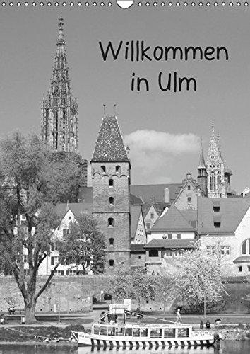Willkommen in Ulm (Wandkalender 2019 DIN A3 hoch): Stadt mit dem höchsten Kirchturm der Welt (Monatskalender, 14 Seiten ) (CALVENDO Orte)