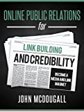 Online Public Relations for Link Building and Credibility: Become a Media and Link Magnet (English Edition)