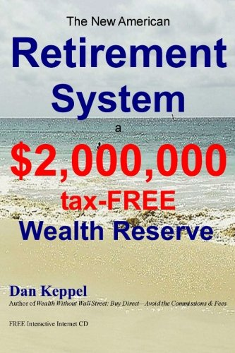 The New American Retirement System: a $2,000,000 Tax-FREE Wealth Reserve(TM)