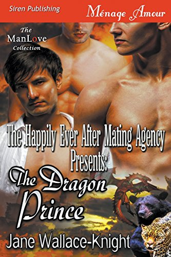 The Happily Ever After Mating Agency Presents: The Dragon Prince (Siren Publishing Menage Amour ManLove)