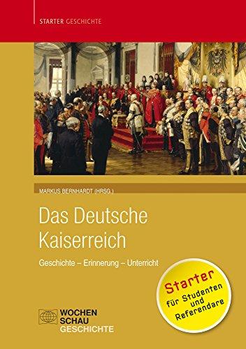 Das deutsche Kaiserreich: Geschichte - Erinnerung - Unterricht (Starter Geschichte)