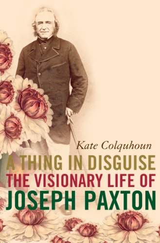 A Thing in Disguise: The Visionary Life of Joseph Paxton (Text Only) (English Edition) por Kate Colquhoun
