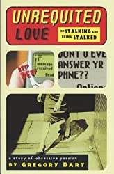 Unrequited Love: On Stalking and Being Stalked - A Tale of Obsessive Passion