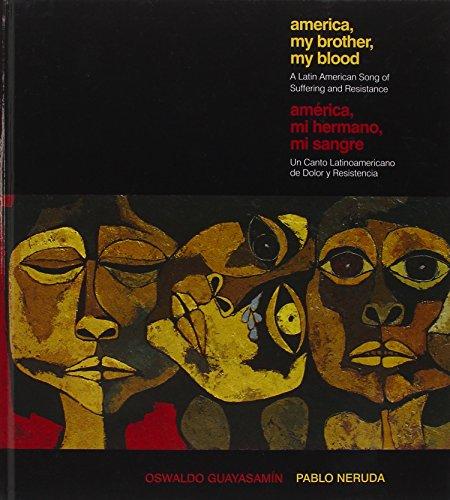 America My Brother, My Blood / America, mi hermano, mi sangre: A Latin American Song of Suffering and Resistance / Un canto Latinoamericano de dolor y resistencia