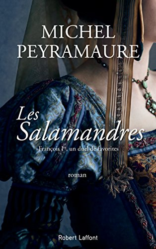 Les Salamandres : François Ier, un duel de favorites - Michel Peyramaure (2018)