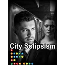 City Solipsism: A Short Story