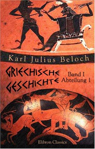 Griechische Geschichte: Band I. Die Zeit vor den Perserkriegen. Abteilung 1