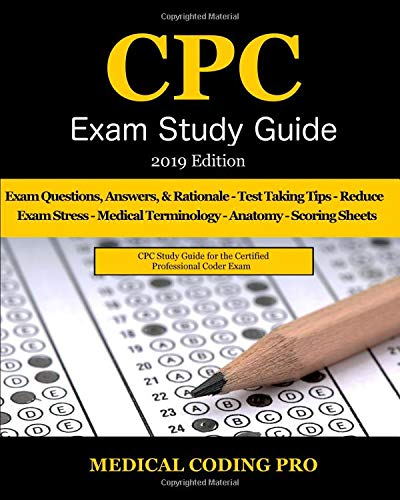 Cpc Exam Study Guide - 2019 Edition: 150 Cpc Practice Exam Questions, Answers, Full Rationale, Medical Terminology, Common Anatomy, the Exam Strategy, and Scoring Sheets