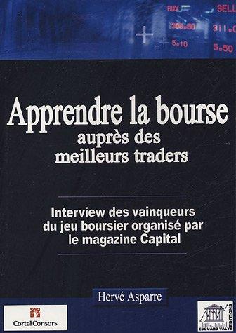 Apprendre la bourse auprès des meilleurs traders : Interview des vainqueurs du jeu boursier organisé par le mensuel Capital par Hervé Asparre