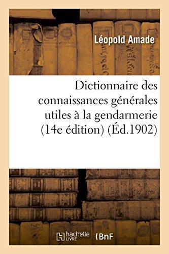 Dictionnaire des connaissances générales utiles à la gendarmerie 14e édition