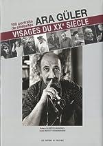 Visages du XXè siècle. 100 portraits de célébrités de Benoit Heimermann