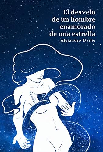 El desvelo de un hombre enamorado de una estrella por Alejandro Dathe