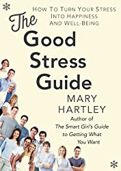 The Good Stress Guide: How to turn your stress into happiness and well-being (English Edition)