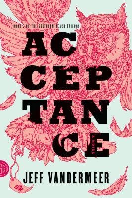 [( By VanderMeer, Jeff ( Author )Acceptance (Southern Reach Trilogy #3) Paperback Sep- 02-2014 )]