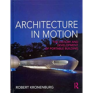 [(Architecture in Motion : The History and Development of Portable Building)] [By (author) Robert Kronenburg] published on (October, 2013)