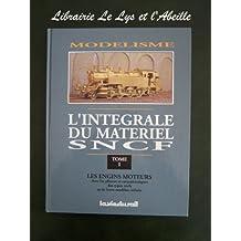 Modélisme, l'intégrale du matériel SNCF, tome 1. Les engins moteurs