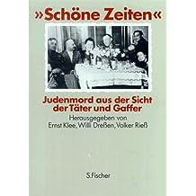 """""""Schöne Zeiten"""" - Judenmord aus der Sicht der Täter und Gaffer"""