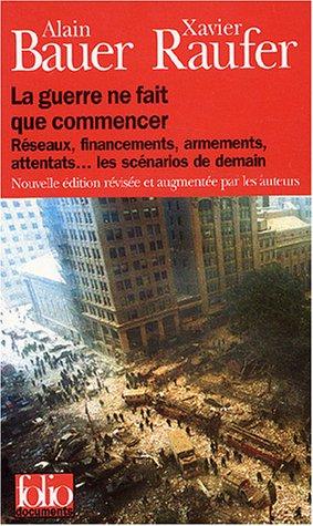La guerre ne fait que commencer : Réseaux, financements, armements, attentats... les scénarios de demain par Xavier Raufer, Alain Bauer