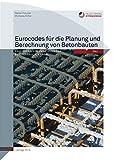 Eurocodes für die Planung und Berechnung von Betonbauten: Praxisgerechte Umsetzung der Eurocodes 0, 1, 2 und 8