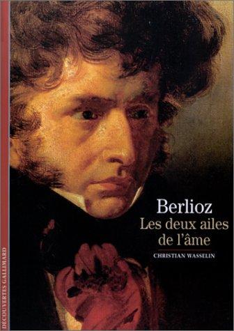 Berlioz : Les deux ailes de l'âme par Christian Wasselin