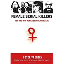 Female Serial Killers: How and Why Women Become Monsters by Peter Vronsky (2007-08-07)
