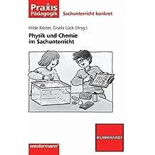 Sachunterricht konkret: Physik und Chemie im Sachunterricht (Praxis Pädagogik, Band 5)