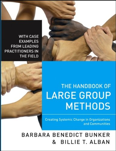 The Handbook of Large Group Methods: Creating Systemic Change in Organizations and Communities (Jossey-Bass Business & Management)