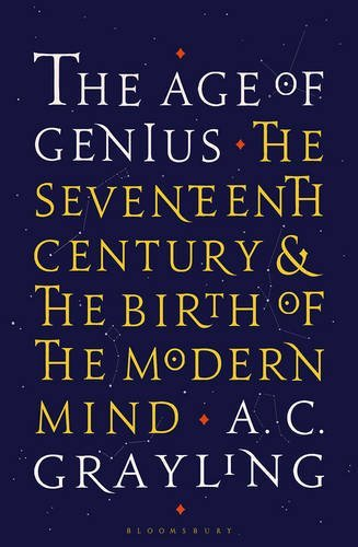The Age of Genius: The Seventeenth Century and the Birth of the Modern Mind by A. C. Grayling (2016-03-10)