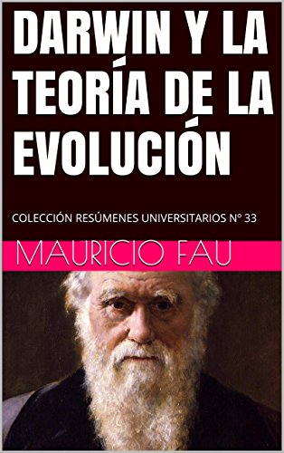 DARWIN Y LA TEORÍA DE LA EVOLUCIÓN: COLECCIÓN RESÚMENES UNIVERSITARIOS Nº 33 por Mauricio Fau