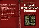 Le Livre du mystérieux inconnu de Robert Charroux ( 1981 ) - Éditions J'ai lu; Édition EDITIONS J'AI LU N°A386 (1981)