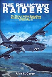 RELUCTANT RAIDERS: The Story of United States Navy Bombing Squadron VB/VPB-109 in World War II (Schiffer Military History)