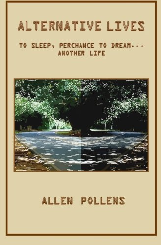 Alternative Lives: To Sleep, Perchance to Dream ... Another Life