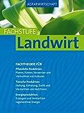 Agrarwirtschaft Fachstufe Landwirt: Fachtheorie für Pflanzliche Produktion: Planung, Führung, Verwertung und Vermarktung von Kulturen.. -