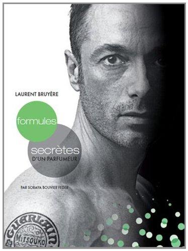 Laurent Bruyère : Formules secrètes d'un parfumeur