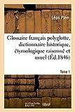 Glossaire Francais Polyglotte, Dictionnaire Historique, Etymologique Raisonne Tome 1 (Langues)