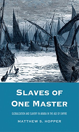 Slaves of One Master: Globalization and Slavery in Arabia in the Age of Empire (English Edition) (Empire Hopper)