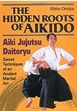 Hidden Roots of Aikido: Aiki Jujutsu Daitoryu