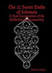 The 32 Secret Paths Of Solomon: A New Examination Of The Qabbalah In Freemasonry by Timothy Hogan (2012-03-05)