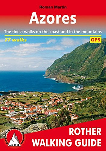 Azores (Azoren - englische Ausgabe): The finest walks on the coast and in the mountains. 77 walks, with GPS tracks.: The Finest Valley and Mountain Walks (Rother Walking Guide)