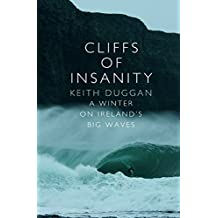 Cliffs Of Insanity: A Winter On Ireland's Big Waves by Keith Duggan (27-Sep-2012) Paperback