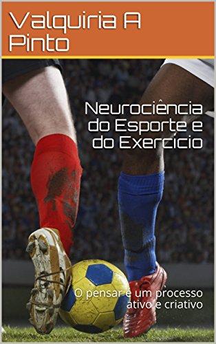 Neurociência do Esporte e do Exercício: O pensar é um processo ativo e criativo (Portuguese Edition) por Valquiria A Pinto